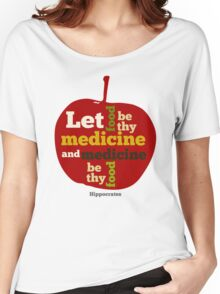 APPLE   Let Food be thy Medicine  Women's Relaxed Fit T-Shirt