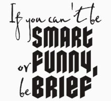 Quote: If you cant be smart or funny, be brief Kids Tee