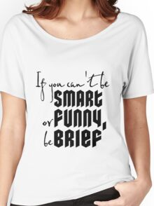 Quote: If you cant be smart or funny, be brief Women's Relaxed Fit T-Shirt