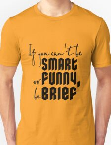 Quote: If you cant be smart or funny, be brief Unisex T-Shirt