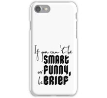 Quote: If you cant be smart or funny, be brief iPhone Case/Skin