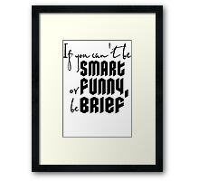 Quote: If you cant be smart or funny, be brief Framed Print