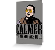 The Big Lebowski Calmer Than You Are Dude Walter Sobchak T shirt Greeting Card
