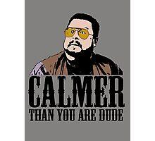 The Big Lebowski Calmer Than You Are Dude Walter Sobchak T shirt Photographic Print