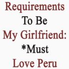 Requirements To Be My Girlfriend: *Must Love Peru by supernova23