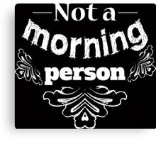 Not a morning person funny typography design Canvas Print