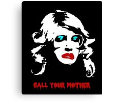 Call your mother. Canvas Print
