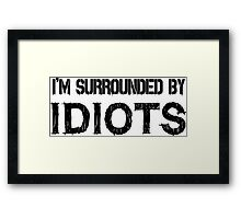 Surrounded by idiots Funny Offensive Protest Society Text Design Framed Print