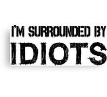 Surrounded by idiots Funny Offensive Protest Society Text Design Canvas Print