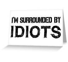 Surrounded by idiots Funny Offensive Protest Society Text Design Greeting Card