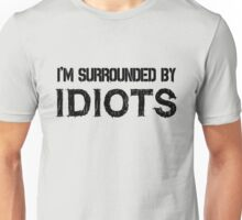 Surrounded by idiots Funny Offensive Protest Society Text Design Unisex T-Shirt