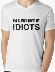 Surrounded by idiots Funny Offensive Protest Society Text Design Mens V-Neck T-Shirt