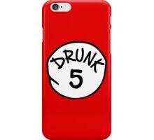 Drunk 5 iPhone Case/Skin