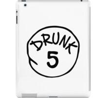 Drunk 5 iPad Case/Skin