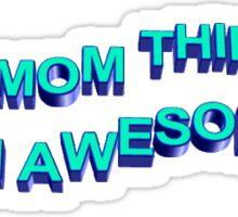 my mom thinks im awesome sticker Sticker
