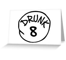 Drunk 8 Greeting Card
