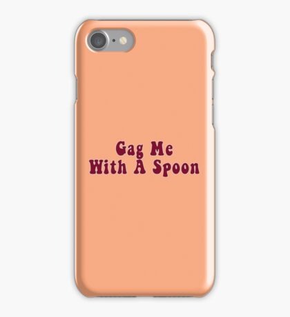 Gag Me With A Spoon iPhone Case/Skin