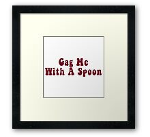 Gag Me With A Spoon Framed Print