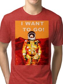 I Want To Go To Mars Space Art Tri-blend T-Shirt