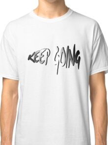 Motivational quote: Keep going Classic T-Shirt