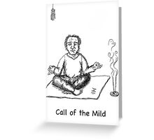 Call of the Mild (B&W) Greeting Card