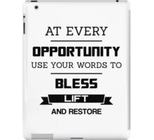 At Every Opportunity Use Your Words to Bless Lift and Restore - Black Print iPad Case/Skin