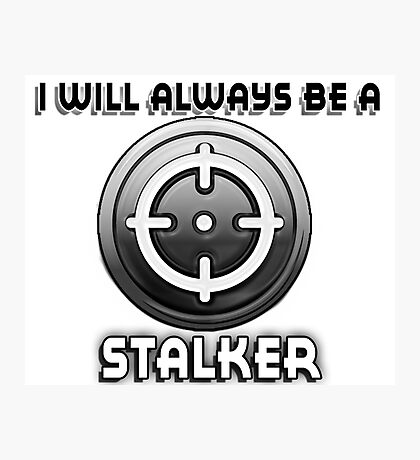 I will always be a STALKER Photographic Print