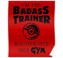 I'm The Badass Trainer Who Took Over Your Gym, Funny Monsters Trainers Quote T-Shirt Poster