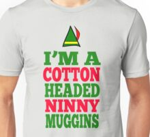 Elf Quote - I'm A Cotton Headed Ninny Muggins Unisex T-Shirt