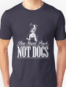 BAN STUPID PEOPLE NOT DOGS Unisex T-Shirt
