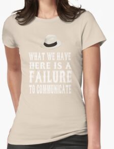Cool Hand Luke Quote - What We Have Here Is Failure To Communicate Womens Fitted T-Shirt