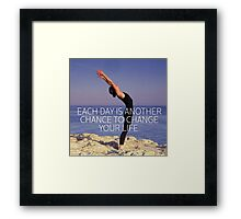 Each Day Is Another Chance To Change Your Life Framed Print