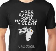 Video games don't make us mad...LAG DOES Unisex T-Shirt