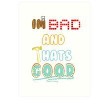 Im Bad and Thats Good Art Print