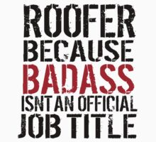 Amazing 'Roofer because badass isn't an official job title' T-Shirt by Albany Retro