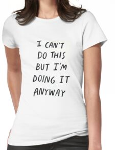 I can't do this but I'm doing it anyway Motivation Slogan Womens Fitted T-Shirt