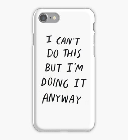 I can't do this but I'm doing it anyway Motivation Slogan iPhone Case/Skin
