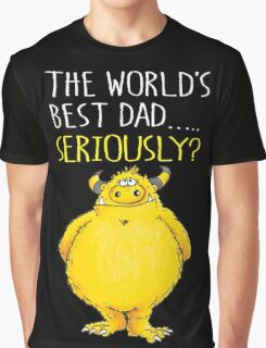 Seriously Dad! Graphic T-Shirt