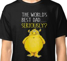 Seriously Dad! Classic T-Shirt