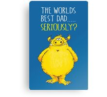 Seriously Dad! Canvas Print