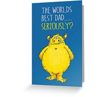Seriously Dad! Greeting Card