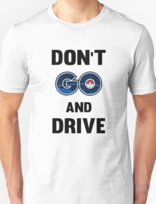 Don't GO and Drive Unisex T-Shirt