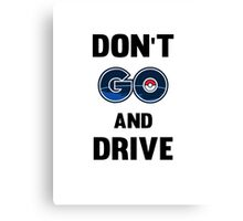 Don't GO and Drive Canvas Print