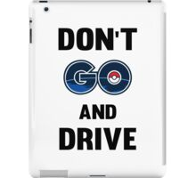 Don't GO and Drive iPad Case/Skin