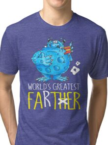 World's greatest Farter! Tri-blend T-Shirt