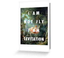 I AM NOT FLY, I AM LEVITATION Greeting Card