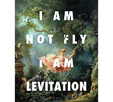 I AM NOT FLY, I AM LEVITATION Photographic Print