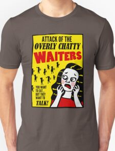 Attack Of The Overly Chatty Waiters Unisex T-Shirt