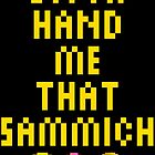 Bitch Hand Me That Sammich by theteeproject