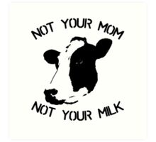 Not Your Mom Not Your Milk Art Print
